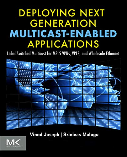 9780123849236: Deploying Next Generation Multicast-enabled Applications: Label Switched Multicast for MPLS VPNs, VPLS, and Wholesale Ethernet