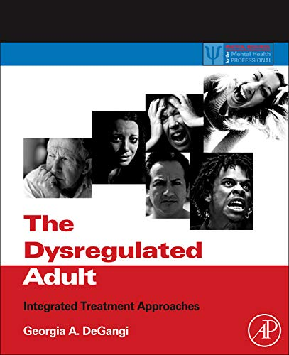 9780123850119: The Dysregulated Adult: Integrated Treatment Approaches (Practical Resources for the Mental Health Professional)
