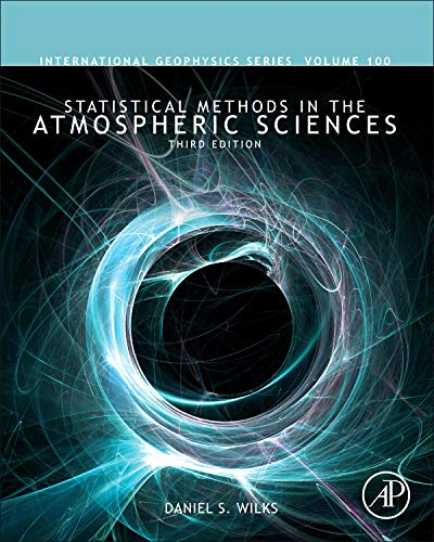 9780123850225: Statistical Methods in the Atmospheric Sciences, Volume 100, Third Edition (International Geophysics)