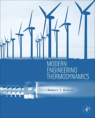 Thermodynamic Tables to Accompany Modern Engineering Thermodynamics: Robert T. Balmer
