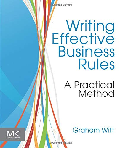 9780123850515: Writing Effective Business Rules: A Practical Method