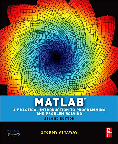 9780123850812: Matlab: A Practical Introduction to Programming and Problem Solving