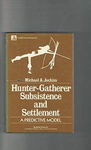Hunter-gatherer Subsistence and Settlement: A Predictive Model (Studies in archeology): Jochim, ...