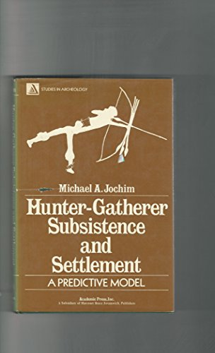9780123854506: Hunter-gatherer Subsistence and Settlement: A Predictive Model (Studies in archeology)