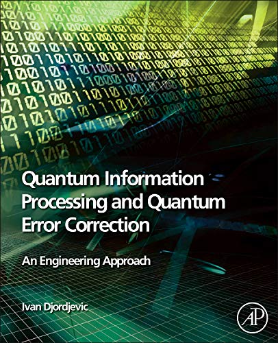 9780123854919: Quantum Information Processing and Quantum Error Correction: An Engineering Approach