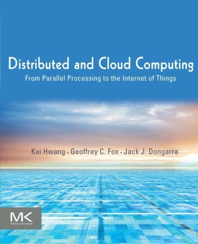 Distributed and Cloud Computing: From Parallel Processing to the Internet of Things: Kai Hwang, ...