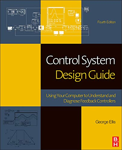 9780123859204: Control System Design Guide, Fourth Edition: Using Your Computer to Understand and Diagnose Feedback Controllers