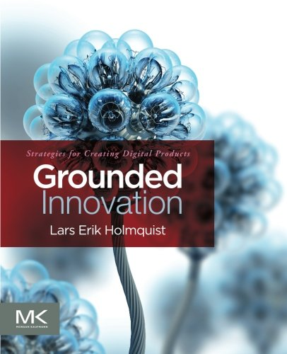 9780123859464: Grounded Innovation: Strategies for Creating Digital Products