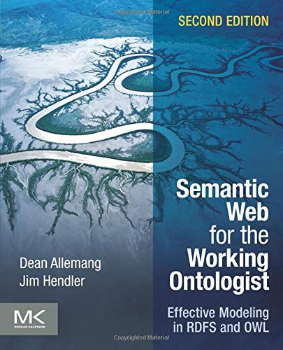 9780123859655: Semantic Web for the Working Ontologist: Effective Modeling in RDFS and OWL