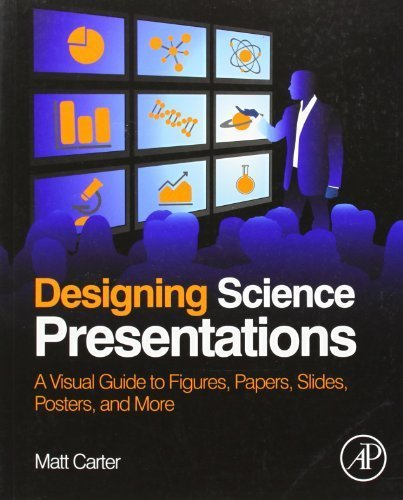 9780123859709: Designing Science Presentations: A Visual Guide to Figures, Papers, Slides, Posters, and More