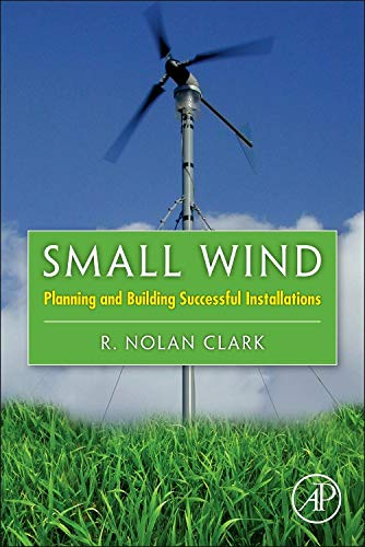 9780123859990: Small Wind: Planning and Building Successful Installations