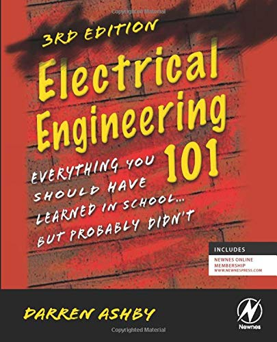 9780123860019: Electrical Engineering 101, Third Edition: Everything You Should Have Learned in School...but Probably Didn't