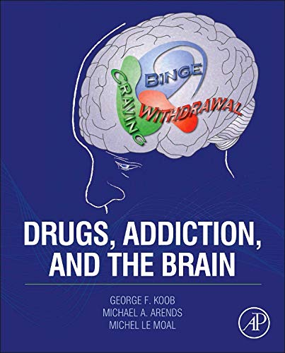 Drugs, Addiction, And The Brain, 1St Edition: Koob, George &