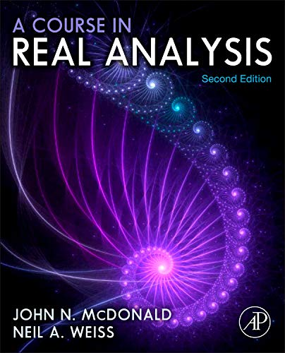 A Course in Real Analysis, Second Edition: McDonald, John N., Weiss, Neil A.