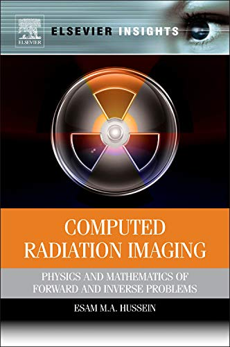 9780123877772: Computed Radiation Imaging: Physics and Mathematics of Forward and Inverse Problems (Elsevier Insights)