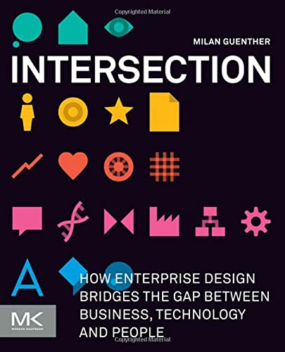 9780123884350: Intersection: How Enterprise Design Bridges the Gap between Business, Technology, and People