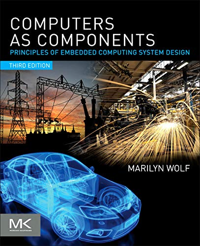 9780123884367: Computers as Components: Principles of Embedded Computing System Design (The Morgan Kaufmann Series in Computer Architecture and Design)