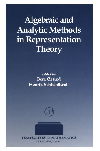 9780123907561: Algebraic and Analytic Methods in Representation Theory