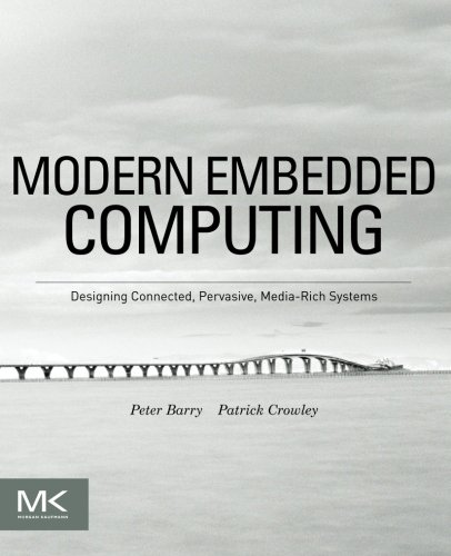 Modern Embedded Computing: Designing Connected, Pervasive, Media-Rich: Peter Barry; Patrick
