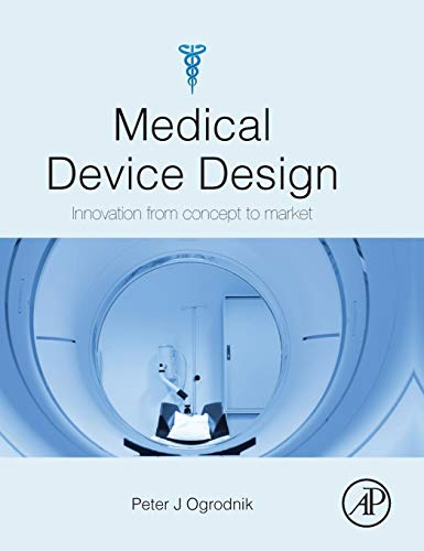 9780123919427: Medical Device Design: Innovation from Concept to Market