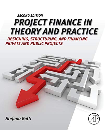 Project Finance in Theory and Practice: Designing,: Stefano Gatti