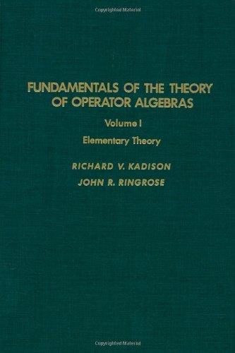 Fundamentals of the Theory of Operator Algebras,: Richard V. Kadison,