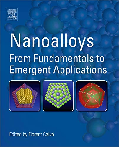 9780123944016: Nanoalloys: From Fundamentals to Emergent Applications