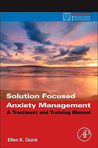 9780123944214: Solution Focused Anxiety Management: A Treatment and Training Manual (Practical Resources for the Mental Health Professional)