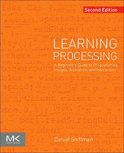 9780123944436: Learning Processing, Second Edition: A Beginner's Guide to Programming Images, Animation, and Interaction (The Morgan Kaufmann Series in Computer Graphics)
