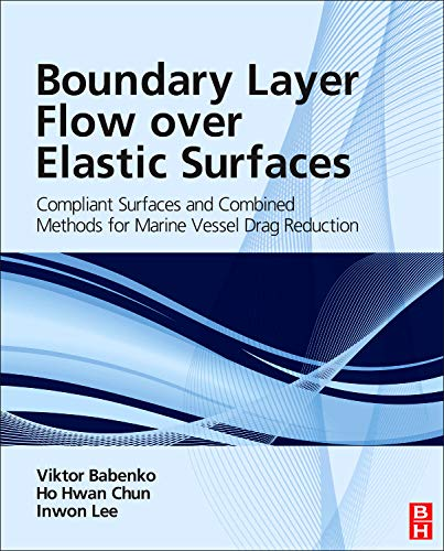 9780123948069: Boundary Layer Flow over Elastic Surfaces: Compliant Surfaces and Combined Methods for Marine Vessel Drag Reduction
