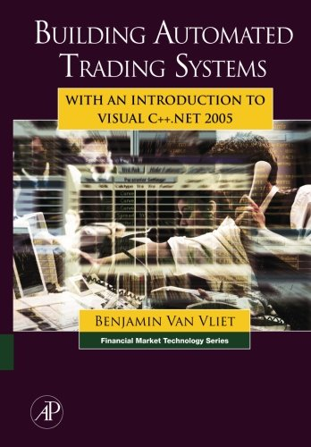 9780123954763: Building Automated Trading Systems: With an Introduction to Visual C++ .NET 2005