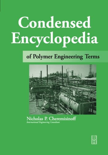 9780123958433: Condensed Encyclopedia Of Polymer Engineering Terms