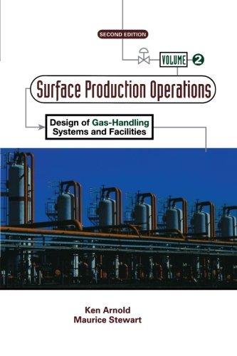 Surface Production Operations, Volume 2: Design Of Gas-Handling Systems And Facilities (012395861X) by Arnold, Ken