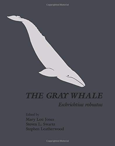 9780123960009: The Gray Whale: Eschrichtius Robustus