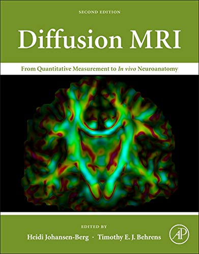 Diffusion MRI, Second Edition: From Quantitative Measurement to In vivo Neuroanatomy: Heidi ...
