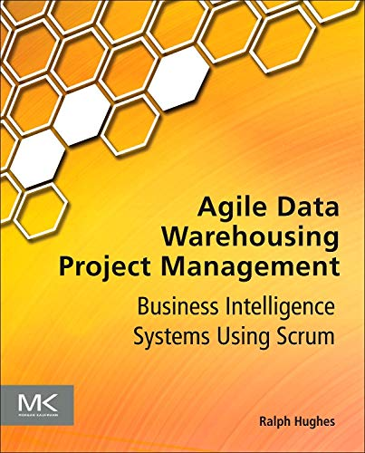 9780123964632: Agile Data Warehousing Project Management: Business Intelligence Systems Using Scrum