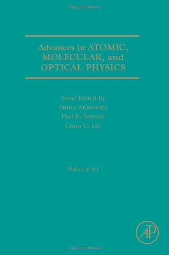 9780123964823: Advances in Atomic, Molecular, and Optical Physics, Volume 61 (Advances in Atomic Molecular and Optical Physics (Print Only)