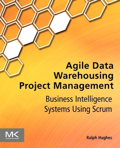 9780123965172: Agile Data Warehousing Project Management: Business Intelligence Systems Using Scrum