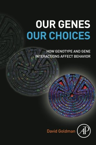9780123969521: Our Genes, Our Choices: How Genotype and Gene Interactions affect Behavior