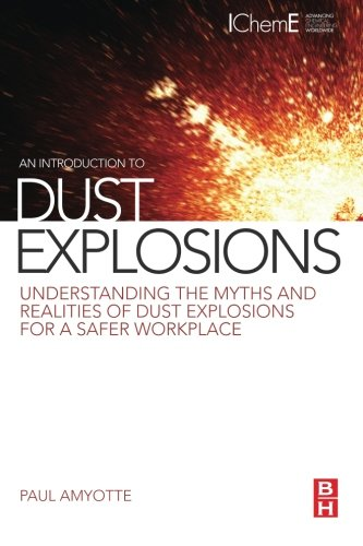 9780123970077: An Introduction to Dust Explosions: Understanding the Myths and Realities of Dust Explosions for a Safer Workplace