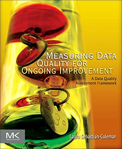 9780123970336: Measuring Data Quality for Ongoing Improvement: A Data Quality Assessment Framework (The Morgan Kaufmann Series on Business Intelligence)