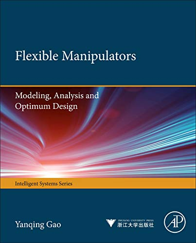 9780123970367: Flexible Manipulators: Modeling, Analysis and Optimum Design (Intelligent Systems)