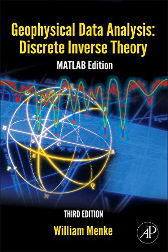 9780123971609: Geophysical Data Analysis: Discrete Inverse Theory: MATLAB Edition (International Geophysics Series)