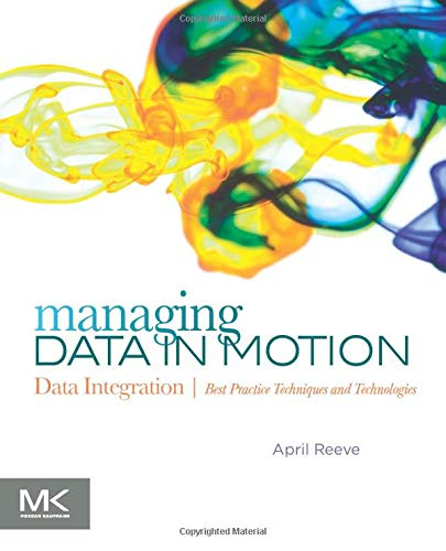9780123971678: Managing Data in Motion: Data Integration Best Practice Techniques and Technologies (The Morgan Kaufmann Series on Business Intelligence)