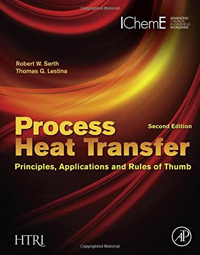 Process Heat Transfer: Principles, Applications and Rules: Robert W. Serth,