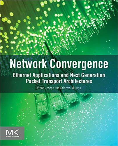 9780123978776: Network Convergence: Ethernet Applications and Next Generation Packet Transport Architectures