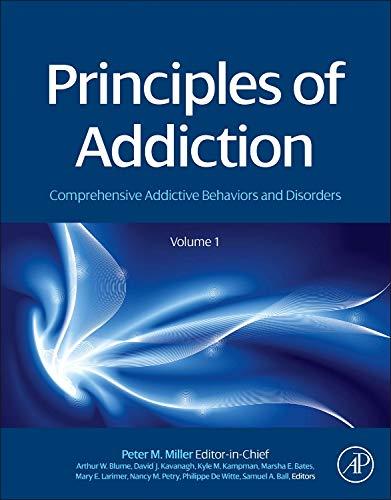 9780123983367: Principles of Addiction: Comprehensive Addictive Behaviors and Disorders, Volume 1