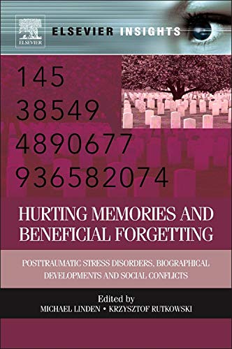 9780123983930: Hurting Memories and Beneficial Forgetting: Posttraumatic Stress Disorders, Biographical Developments, and Social Conflicts (Elsevier Insights)