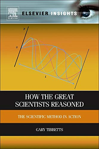 9780123984982: How the Great Scientists Reasoned: The Scientific Method in Action (Elsevier Insights)