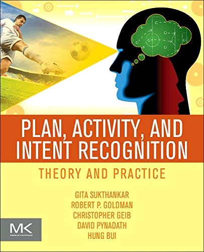 9780123985323: Plan, Activity, and Intent Recognition: Theory and Practice